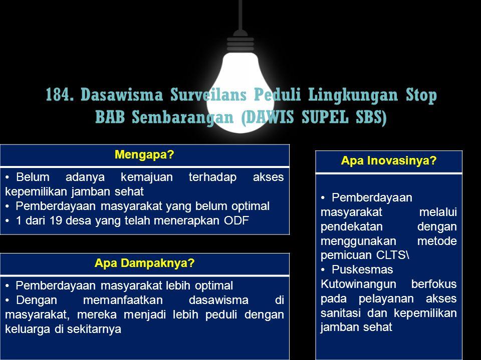 184. Dasawisma Surveilans Peduli Lingkungan Stop BAB Sembarangan (DAWIS SUPEL SBS) Mengapa? Belum adanya kemajuan terhadap akses kepemilikan jamban se