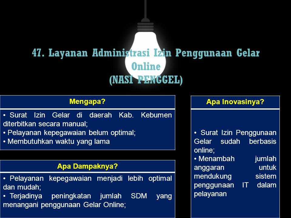 47. Layanan Administrasi Izin Penggunaan Gelar Online (NASI PENGGEL) Mengapa? Surat Izin Gelar di daerah Kab. Kebumen diterbitkan secara manual; Pelay