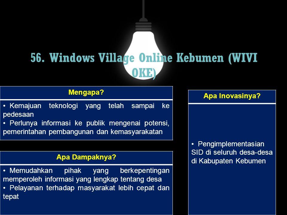 56. Windows Village Online Kebumen (WIVI OKE) Mengapa? Kemajuan teknologi yang telah sampai ke pedesaan Perlunya informasi ke publik mengenai potensi,