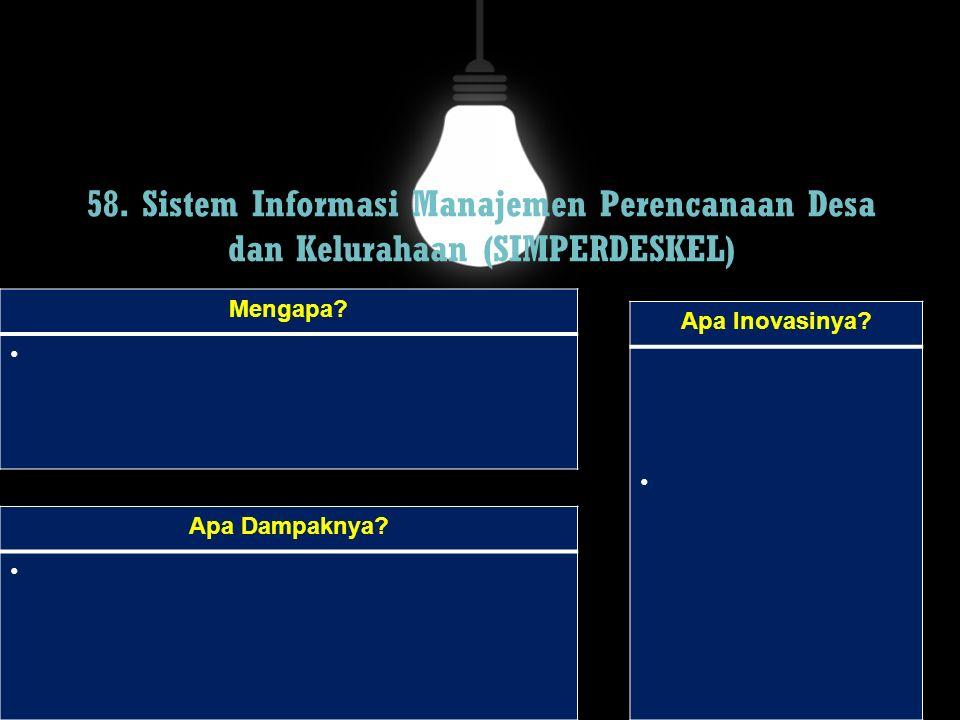 58. Sistem Informasi Manajemen Perencanaan Desa dan Kelurahaan (SIMPERDESKEL) Mengapa? Apa Dampaknya? Apa Inovasinya?