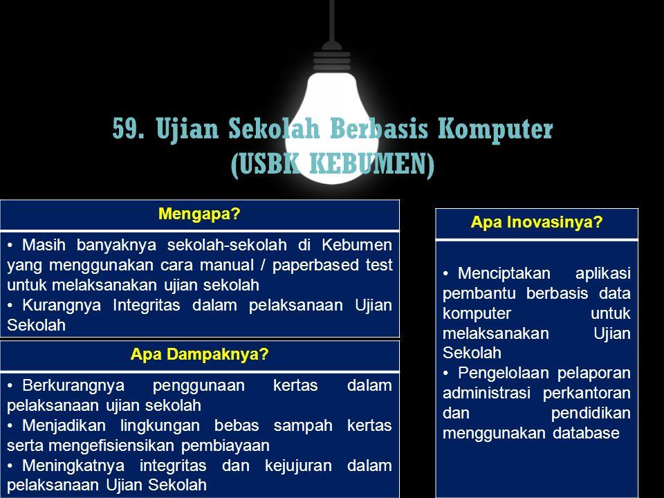 59. Ujian Sekolah Berbasis Komputer (USBK KEBUMEN) Mengapa? Masih banyaknya sekolah-sekolah di Kebumen yang menggunakan cara manual / paperbased test