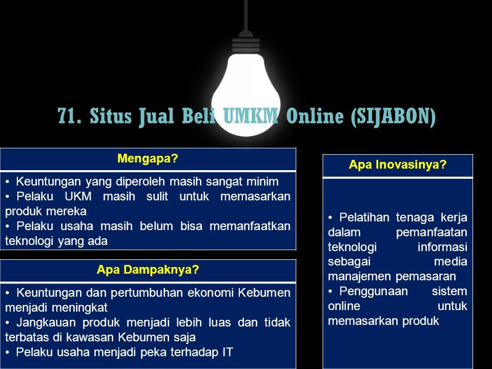 71. Situs Jual Beli UMKM Online (SIJABON) Mengapa? Keuntungan yang diperoleh masih sangat minim Pelaku UKM masih sulit untuk memasarkan produk mereka