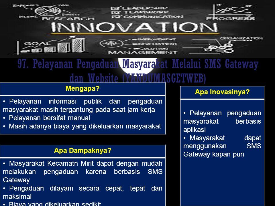 97. Pelayanan Pengaduan Masyarakat Melalui SMS Gateway dan Website (YANDUMASGETWEB) Mengapa? Pelayanan informasi publik dan pengaduan masyarakat masih