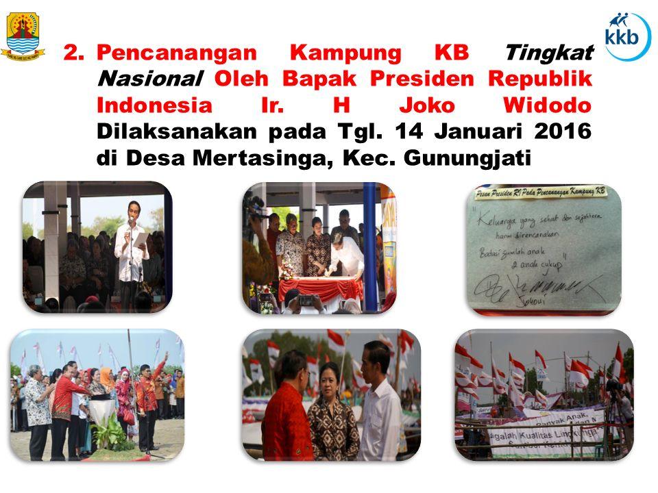 2.Pencanangan Kampung KB Tingkat Nasional Oleh Bapak Presiden Republik Indonesia Ir. H Joko Widodo Dilaksanakan pada Tgl. 14 Januari 2016 di Desa Mert
