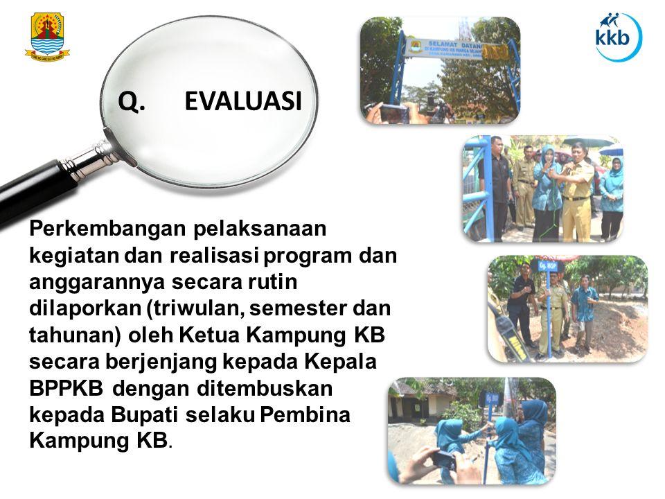 Perkembangan pelaksanaan kegiatan dan realisasi program dan anggarannya secara rutin dilaporkan (triwulan, semester dan tahunan) oleh Ketua Kampung KB