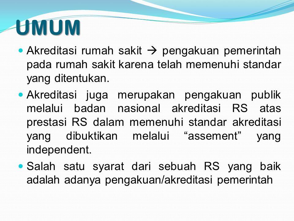 UMUM Akreditasi rumah sakit  pengakuan pemerintah pada rumah sakit karena telah memenuhi standar yang ditentukan. Akreditasi juga merupakan pengakuan