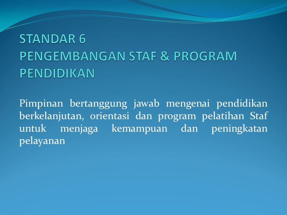 Pimpinan bertanggung jawab mengenai pendidikan berkelanjutan, orientasi dan program pelatihan Staf untuk menjaga kemampuan dan peningkatan pelayanan
