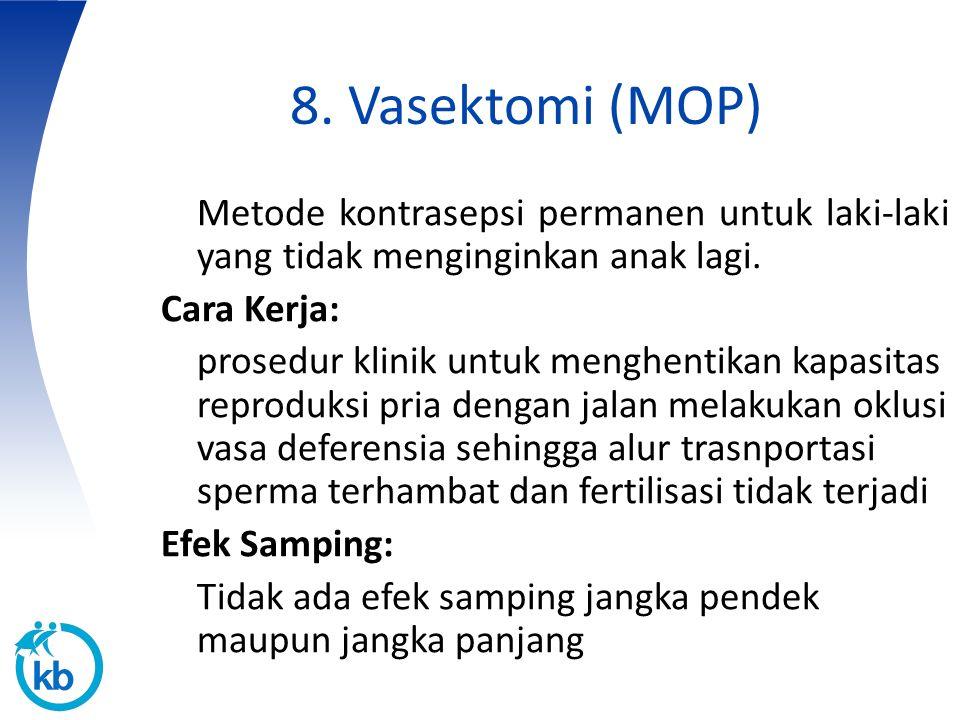 8. Vasektomi (MOP) Metode kontrasepsi permanen untuk laki-laki yang tidak menginginkan anak lagi. Cara Kerja: prosedur klinik untuk menghentikan kapas