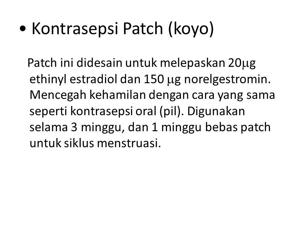 Kontrasepsi Patch (koyo) Patch ini didesain untuk melepaskan 20  g ethinyl estradiol dan 150  g norelgestromin. Mencegah kehamilan dengan cara yang
