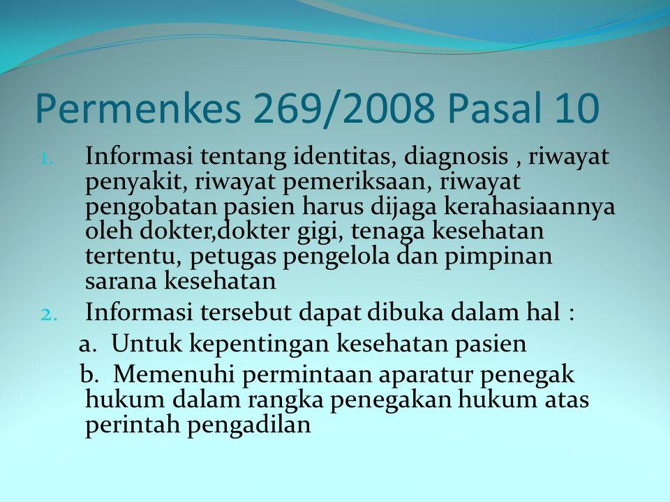 Permenkes 269/2008 Pasal 10 1. Informasi tentang identitas, diagnosis, riwayat penyakit, riwayat pemeriksaan, riwayat pengobatan pasien harus dijaga k