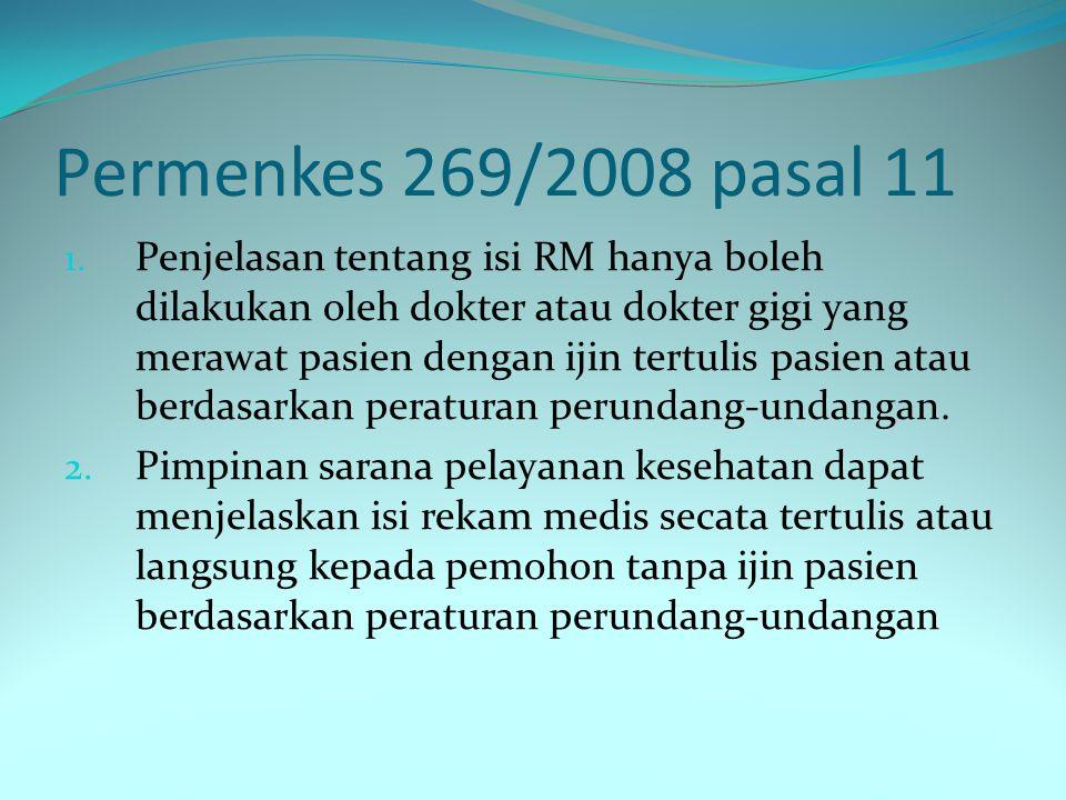 Permenkes 269/2008 pasal 11 1. Penjelasan tentang isi RM hanya boleh dilakukan oleh dokter atau dokter gigi yang merawat pasien dengan ijin tertulis p