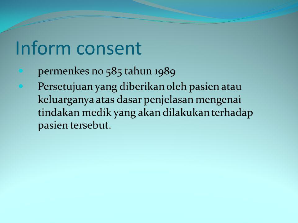 Inform consent permenkes no 585 tahun 1989 Persetujuan yang diberikan oleh pasien atau keluarganya atas dasar penjelasan mengenai tindakan medik yang akan dilakukan terhadap pasien tersebut.