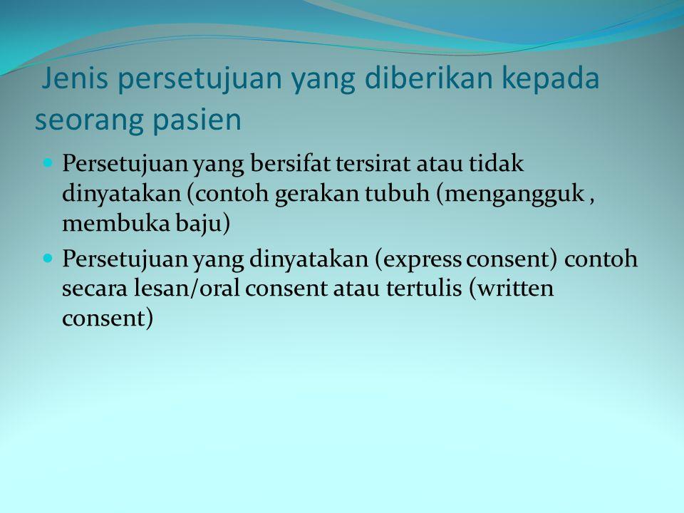 Jenis persetujuan yang diberikan kepada seorang pasien Persetujuan yang bersifat tersirat atau tidak dinyatakan (contoh gerakan tubuh (mengangguk, mem