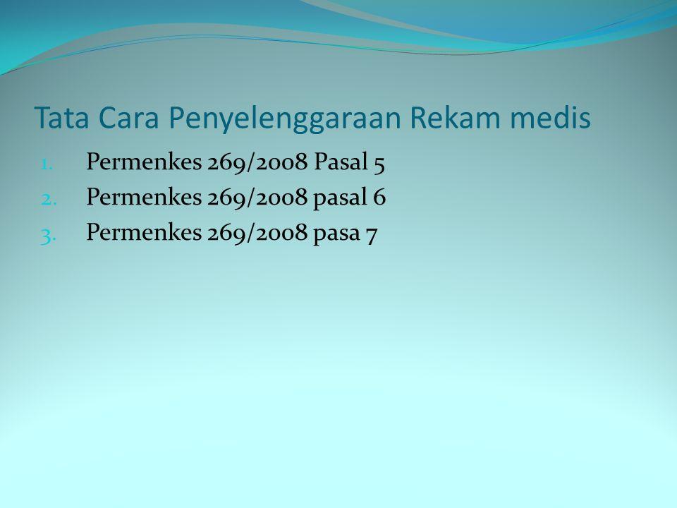 Tata Cara Penyelenggaraan Rekam medis 1. Permenkes 269/2008 Pasal 5 2. Permenkes 269/2008 pasal 6 3. Permenkes 269/2008 pasa 7
