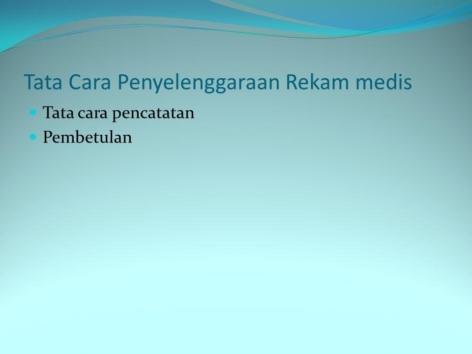Tata Cara Penyelenggaraan Rekam medis Tata cara pencatatan Pembetulan