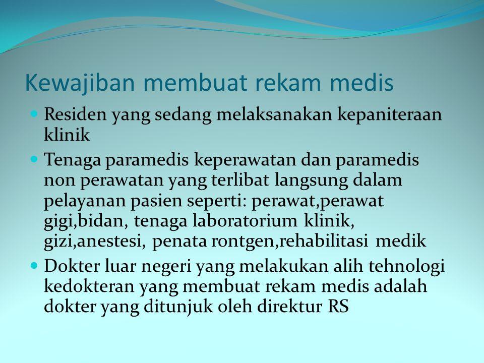 Kewajiban membuat rekam medis Residen yang sedang melaksanakan kepaniteraan klinik Tenaga paramedis keperawatan dan paramedis non perawatan yang terli