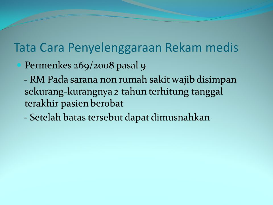 Tata Cara Penyelenggaraan Rekam medis Permenkes 269/2008 pasal 9 - RM Pada sarana non rumah sakit wajib disimpan sekurang-kurangnya 2 tahun terhitung