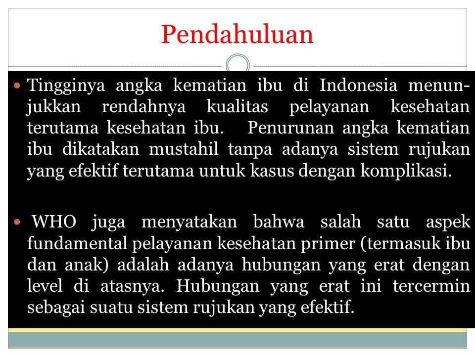 Pendahuluan Tingginya angka kematian ibu di Indonesia menun- jukkan rendahnya kualitas pelayanan kesehatan terutama kesehatan ibu.