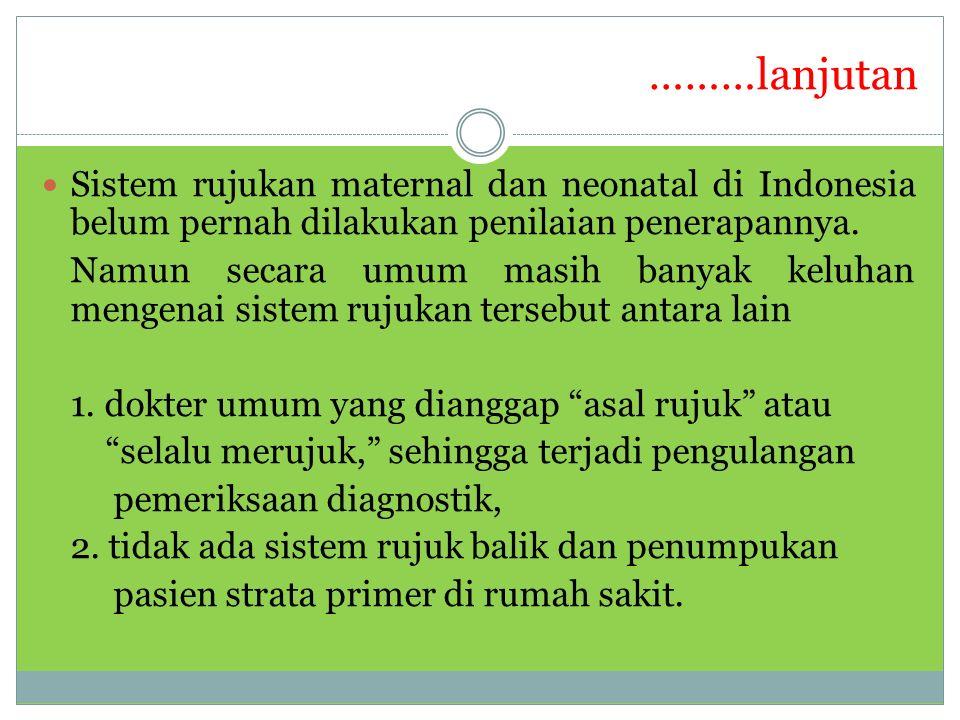………lanjutan Sistem rujukan maternal dan neonatal di Indonesia belum pernah dilakukan penilaian penerapannya.