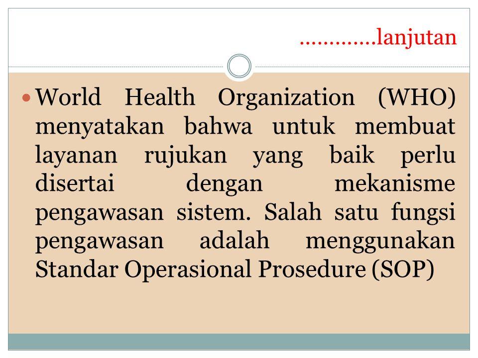 ………….lanjutan World Health Organization (WHO) menyatakan bahwa untuk membuat layanan rujukan yang baik perlu disertai dengan mekanisme pengawasan sistem.