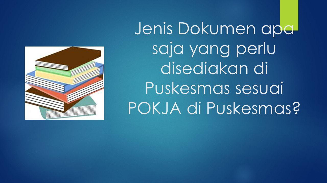 Jenis Dokumen apa saja yang perlu disediakan di Puskesmas sesuai POKJA di Puskesmas?