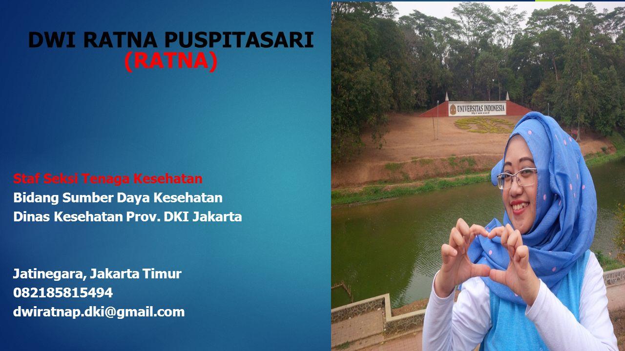 DWI RATNA PUSPITASARI (RATNA) Staf Seksi Tenaga Kesehatan Bidang Sumber Daya Kesehatan Dinas Kesehatan Prov. DKI Jakarta Jatinegara, Jakarta Timur 082