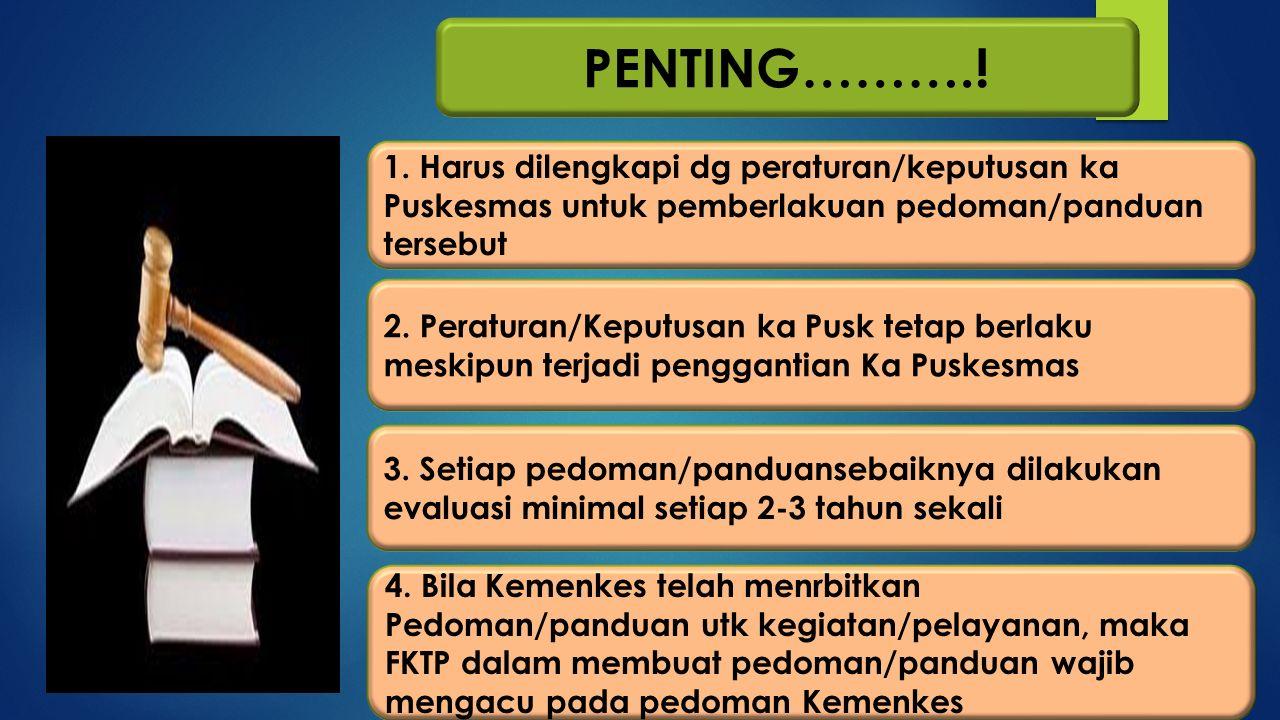 PENTING……….! 1. Harus dilengkapi dg peraturan/keputusan ka Puskesmas untuk pemberlakuan pedoman/panduan tersebut 2. Peraturan/Keputusan ka Pusk tetap