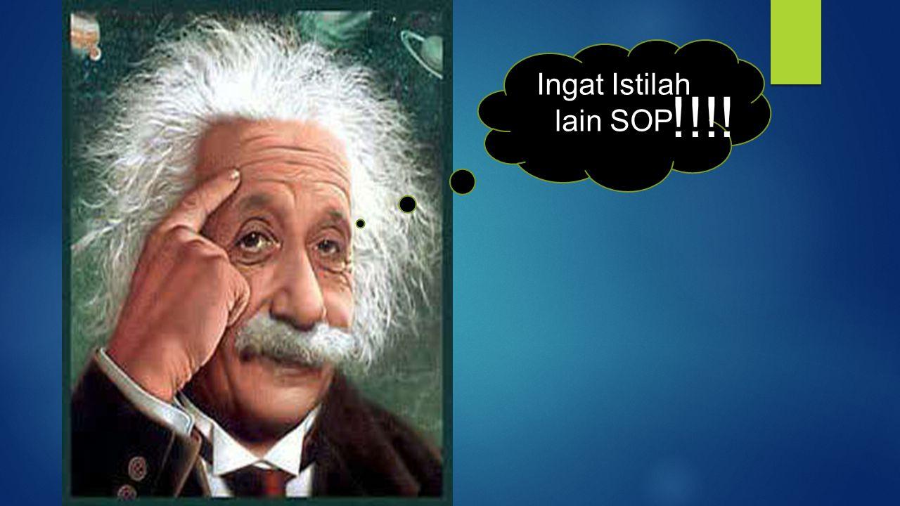 Ingat Istilah lain SOP !!!!