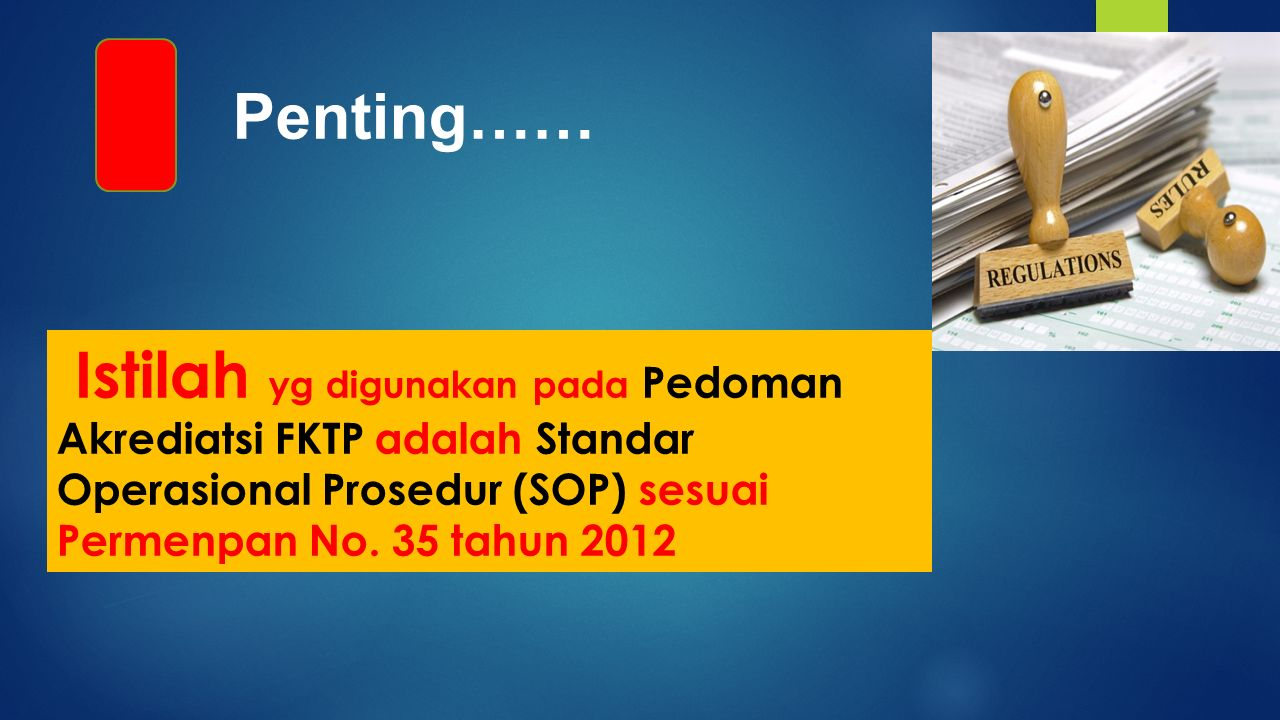 Istilah yg digunakan pada Pedoman Akrediatsi FKTP adalah Standar Operasional Prosedur (SOP) sesuai Permenpan No. 35 tahun 2012 Penting……