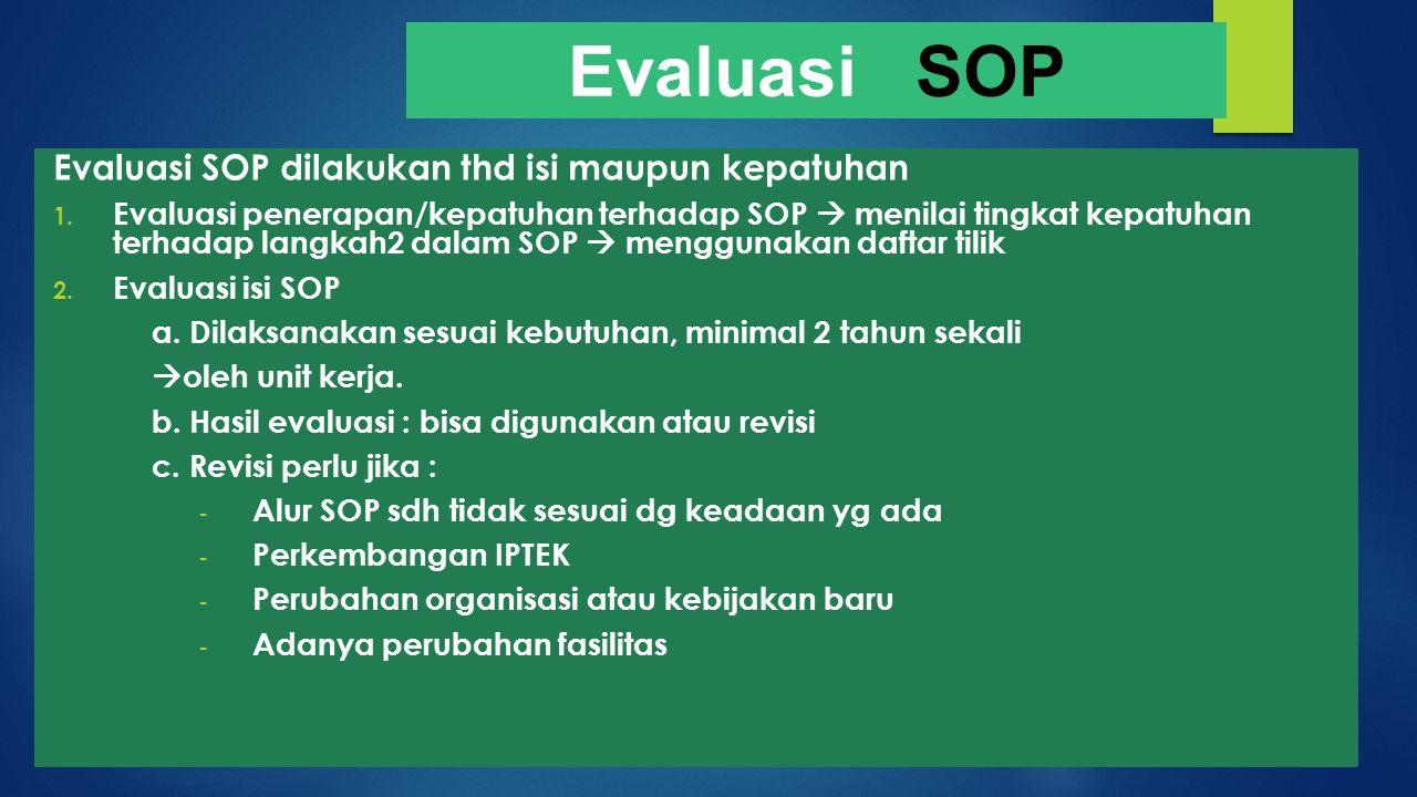 Evaluasi SOP dilakukan thd isi maupun kepatuhan 1. Evaluasi penerapan/kepatuhan terhadap SOP  menilai tingkat kepatuhan terhadap langkah2 dalam SOP 