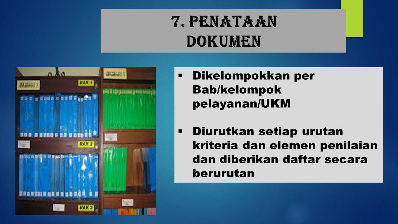7. Penataan dokumen  Dikelompokkan per Bab/kelompok pelayanan/UKM  Diurutkan setiap urutan kriteria dan elemen penilaian dan diberikan daftar secara