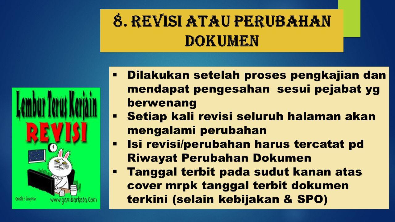 8. Revisi atau perubahan dokumen  Dilakukan setelah proses pengkajian dan mendapat pengesahan sesui pejabat yg berwenang  Setiap kali revisi seluruh