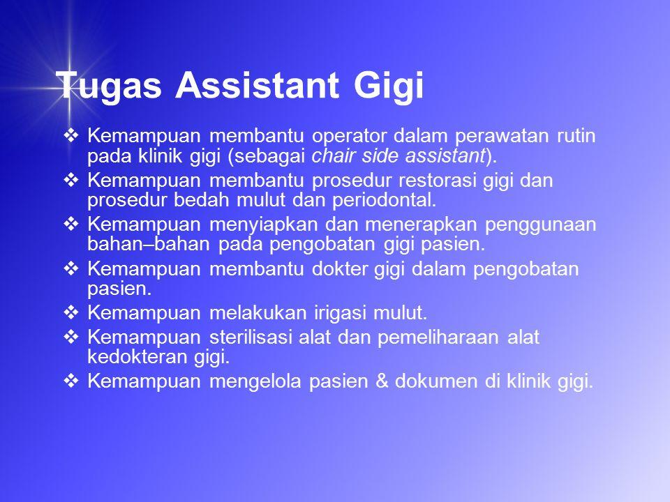 Tugas Assistant Gigi KKemampuan membantu operator dalam perawatan rutin pada klinik gigi (sebagai chair side assistant).