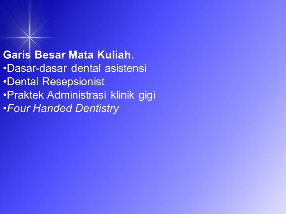bertugas sebagai asisten yang mengisi Rekam Medis, melakukan tindakan Preventive Dentistry seperti membersihkan karang gigi secara mandiri, serta membantu operator/perawat gigi atau dr gigi mengambil alat, menyiapkan bahan, mengontrol saliva, membersihkan mulut, serta mengatur cahaya lampu selama suatu prosedur perawatan sedang dilakukan Dental Assistant