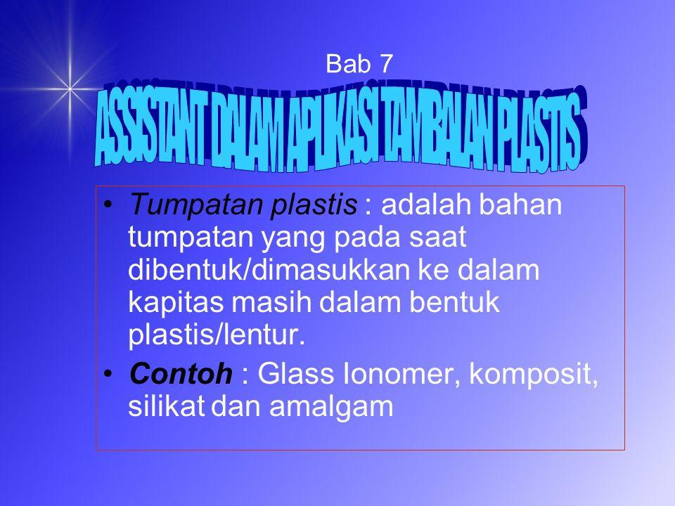 Bab 7 Tumpatan plastis : adalah bahan tumpatan yang pada saat dibentuk/dimasukkan ke dalam kapitas masih dalam bentuk plastis/lentur.