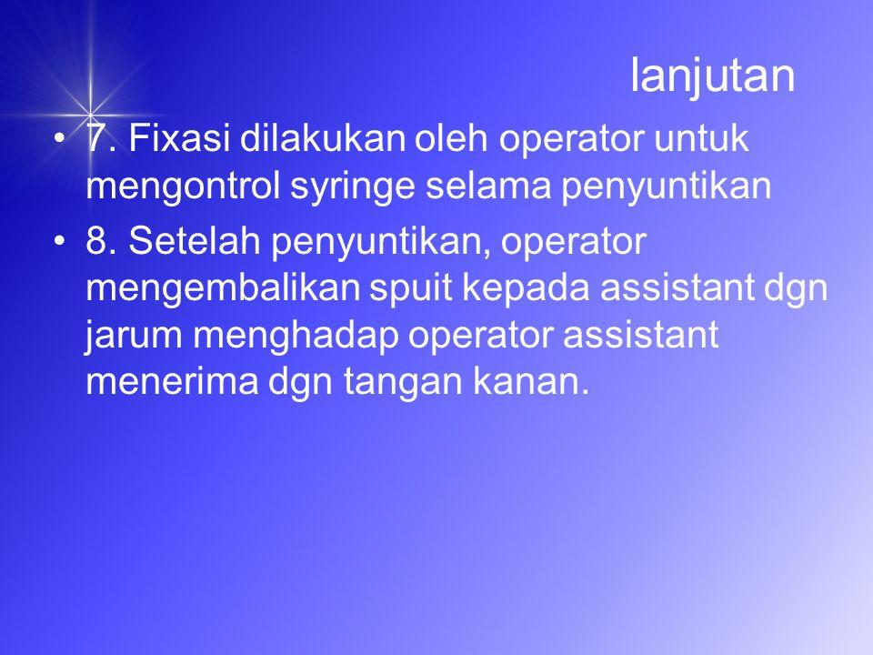 lanjutan 7.Fixasi dilakukan oleh operator untuk mengontrol syringe selama penyuntikan 8.