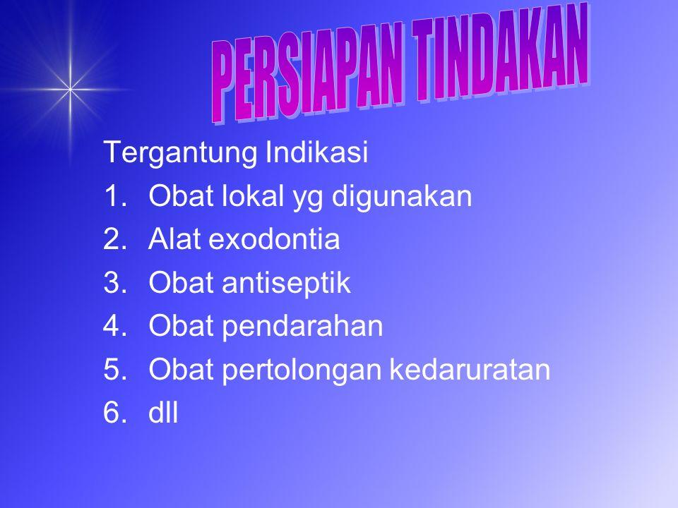 Tergantung Indikasi 1.Obat lokal yg digunakan 2.Alat exodontia 3.Obat antiseptik 4.Obat pendarahan 5.Obat pertolongan kedaruratan 6.dll