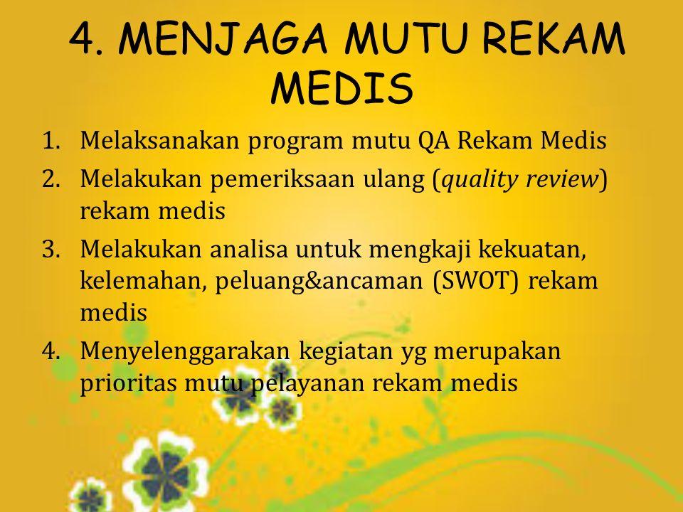 4. MENJAGA MUTU REKAM MEDIS 1.Melaksanakan program mutu QA Rekam Medis 2.Melakukan pemeriksaan ulang (quality review) rekam medis 3.Melakukan analisa