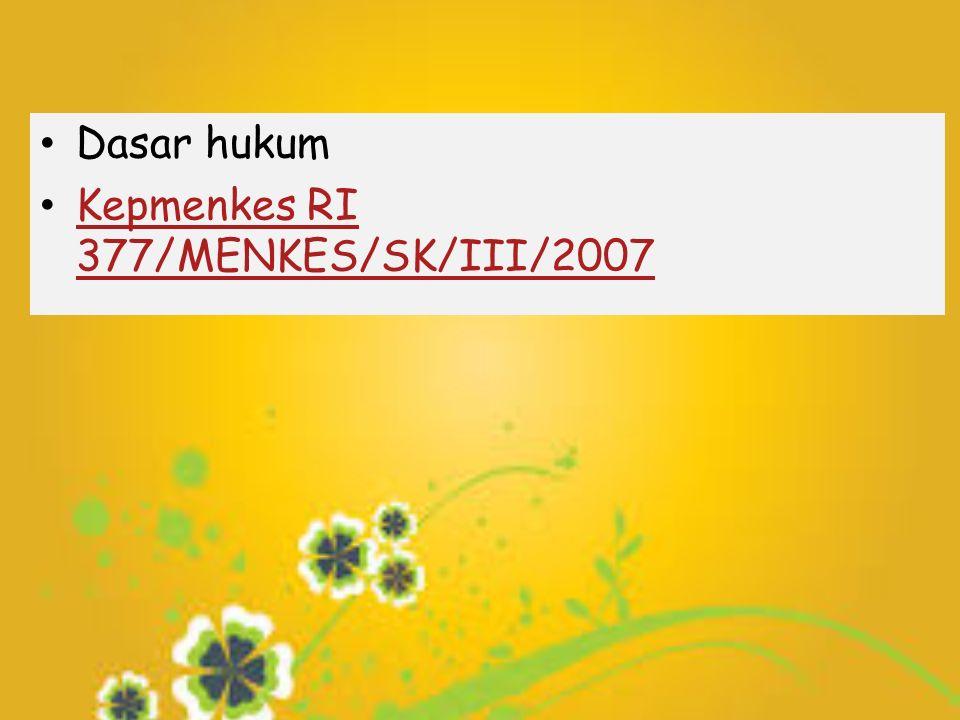Dasar hukum Kepmenkes RI 377/MENKES/SK/III/2007 Kepmenkes RI 377/MENKES/SK/III/2007