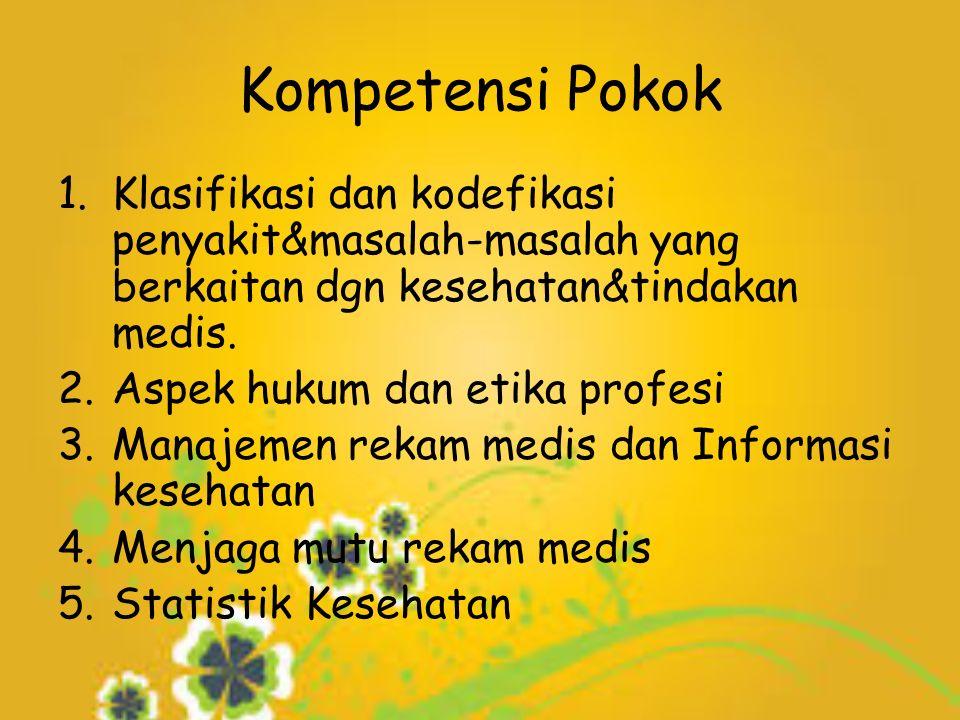 Kompetensi Pokok 1.Klasifikasi dan kodefikasi penyakit&masalah-masalah yang berkaitan dgn kesehatan&tindakan medis.