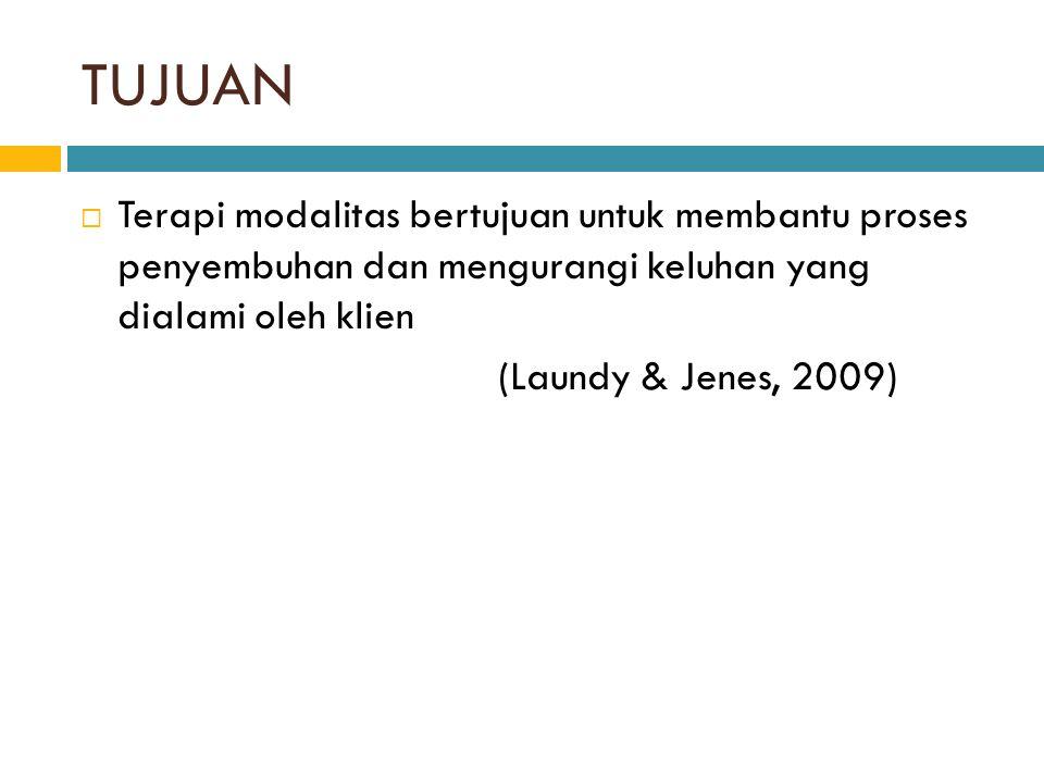 TUJUAN  Terapi modalitas bertujuan untuk membantu proses penyembuhan dan mengurangi keluhan yang dialami oleh klien (Laundy & Jenes, 2009)