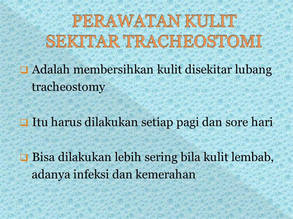  Adalah membersihkan kulit disekitar lubang tracheostomy  Itu harus dilakukan setiap pagi dan sore hari  Bisa dilakukan lebih sering bila kulit lembab, adanya infeksi dan kemerahan