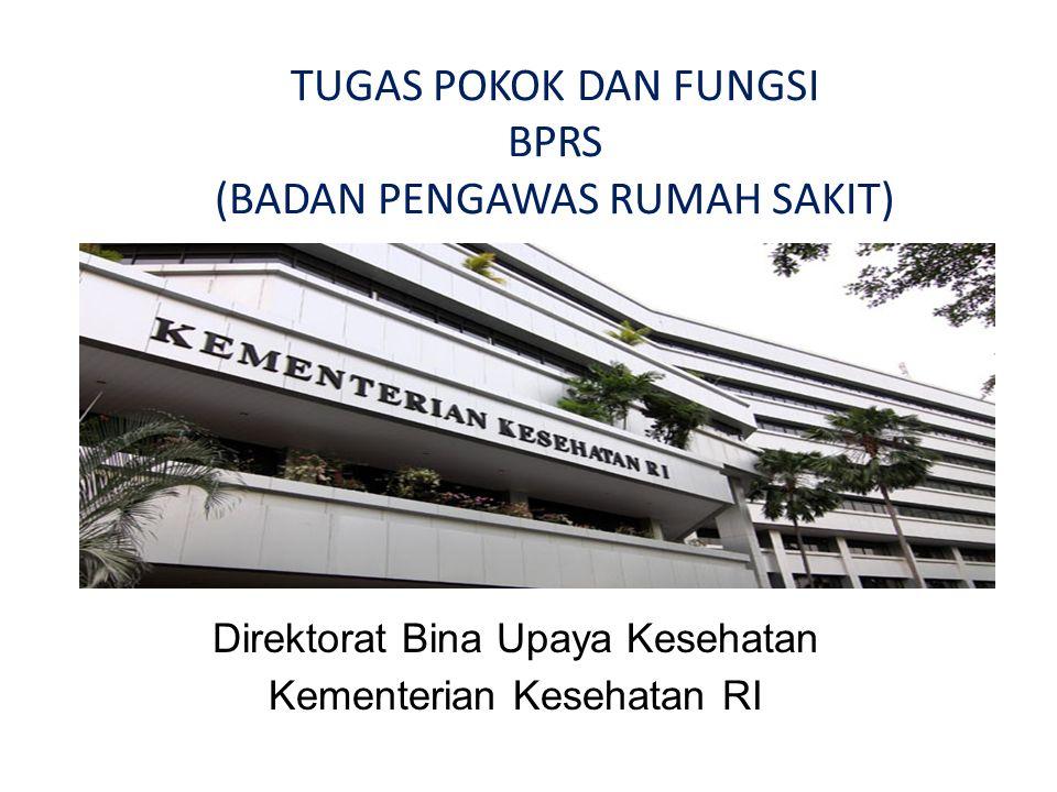 Direktorat Bina Upaya Kesehatan Kementerian Kesehatan RI TUGAS POKOK DAN FUNGSI BPRS (BADAN PENGAWAS RUMAH SAKIT)