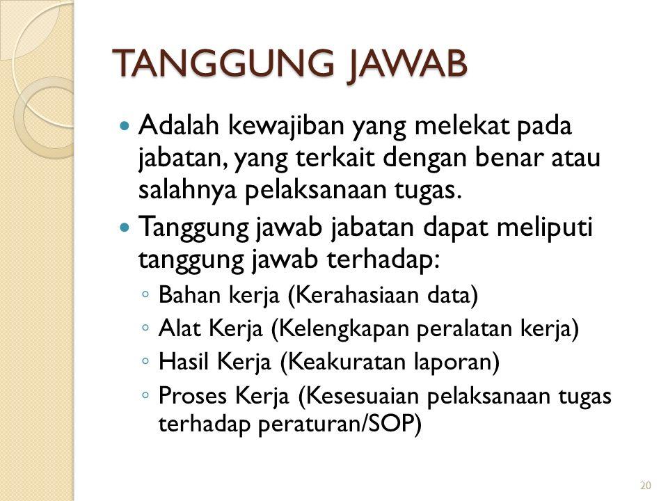 TANGGUNG JAWAB Adalah kewajiban yang melekat pada jabatan, yang terkait dengan benar atau salahnya pelaksanaan tugas.