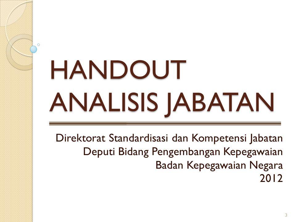 HANDOUT ANALISIS JABATAN Direktorat Standardisasi dan Kompetensi Jabatan Deputi Bidang Pengembangan Kepegawaian Badan Kepegawaian Negara 2012 3
