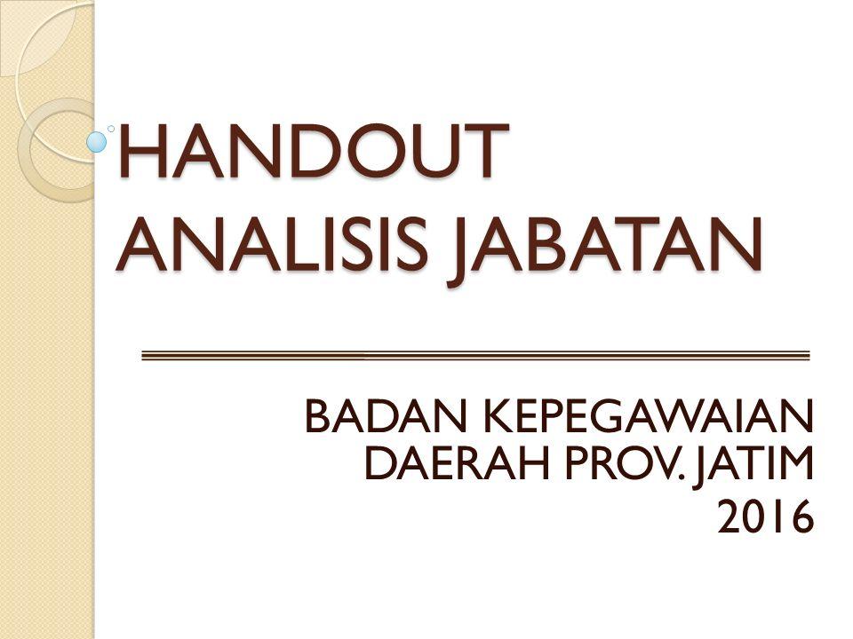 HANDOUT ANALISIS JABATAN BADAN KEPEGAWAIAN DAERAH PROV. JATIM 2016