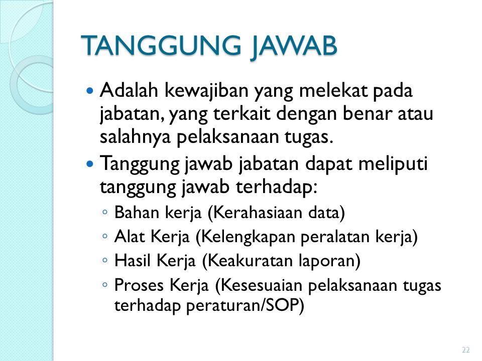 TANGGUNG JAWAB Adalah kewajiban yang melekat pada jabatan, yang terkait dengan benar atau salahnya pelaksanaan tugas. Tanggung jawab jabatan dapat mel