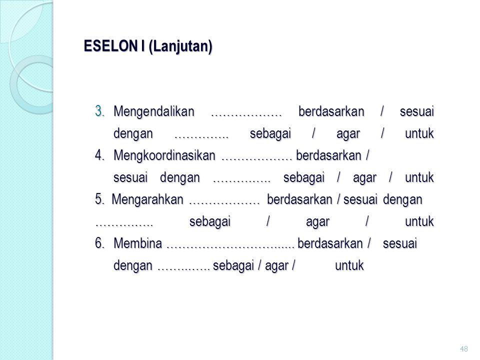 3.Mengendalikan ……………… berdasarkan / sesuai dengan ………….. sebagai / agar / untuk 4. Mengkoordinasikan ……………… berdasarkan / sesuai dengan ……….….. sebag