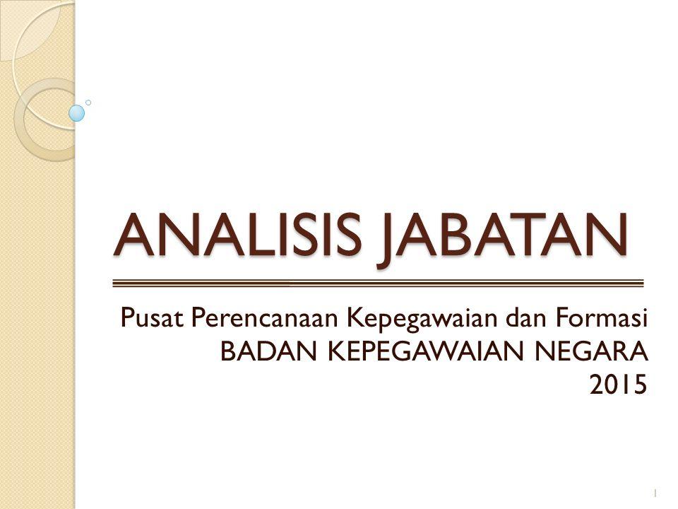 ANALISIS JABATAN Pusat Perencanaan Kepegawaian dan Formasi BADAN KEPEGAWAIAN NEGARA 2015 1