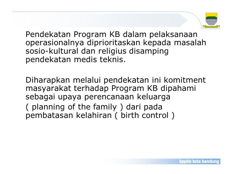 Pendekatan Program KB dalam pelaksanaan operasionalnya diprioritaskan kepada masalah sosio-kultural dan religius disamping pendekatan medis teknis. Di